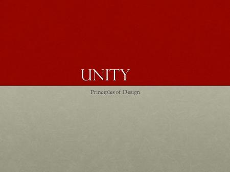 Unity Principles of Design. What is Unity? Visual unity is one of the most important aspects of well-developed art and is planned by the artist.Visual.
