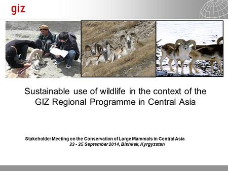 22.06.2016 Seite 1 Sustainable use of wildlife in the context of the GIZ Regional Programme in Central Asia Stakeholder Meeting on the Conservation of.