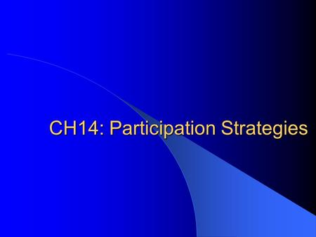 CH14: Participation Strategies. I. General Considerations 1. Market Assessment It starts by formulating targets for individual markets and works backward.