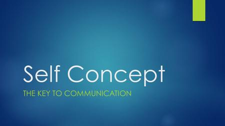 Self Concept THE KEY TO COMMUNICATION.  Our self-concept is shaped by those around us.  The evaluations others make of us are the mirrors by which we.