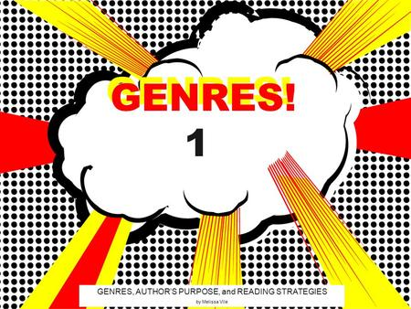 GENRES! GENRES, AUTHOR'S PURPOSE, and READING STRATEGIES by Melissa Vile GENRES! 1.