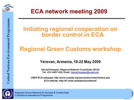United Nations Environment Programme Regional Ozone Network for Europe & Central Asia Compliance Assistance Programme ECA network meeting 2009 Initiating.