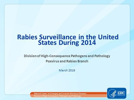 National Center for Emerging and Zoonotic Infectious Diseases Division of High-Consequence Pathogens and Pathology Rabies Surveillance in the United States.