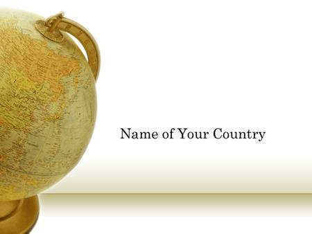 Name of Your Country. Where (your country) is located Tell which continent your country is located on and which countries are its neighbors. Pleas insert.