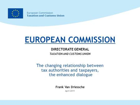 European Commission Taxation and Customs Union EUROPEAN COMMISSION DIRECTORATE GENERAL TAXATION AND CUSTOMS UNION The changing relationship between tax.