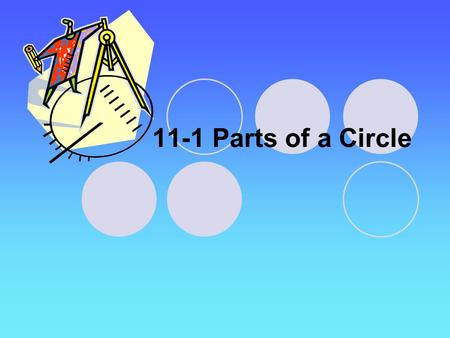 11-1 Parts of a Circle. Goal Identify segments and lines related to circles.
