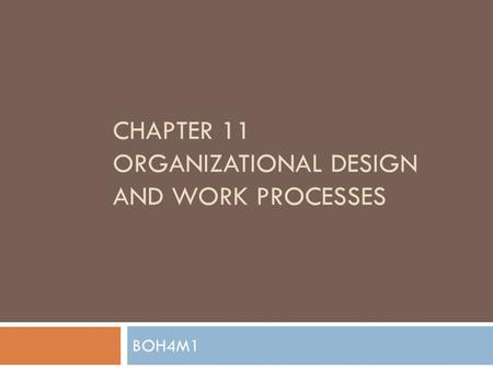 CHAPTER 11 ORGANIZATIONAL DESIGN AND WORK PROCESSES BOH4M1.