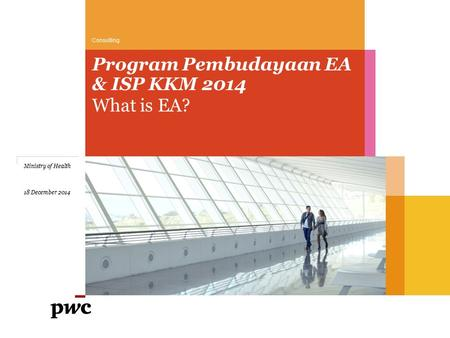 What is EA? Program Pembudayaan EA & ISP KKM 2014 Ministry of Health 18 December 2014 Consulting.