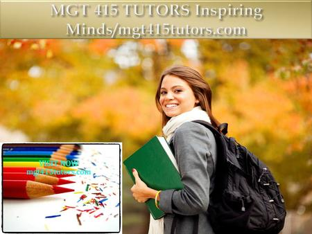 MGT 415 Entire Course (Ash) FOR MORE CLASSES VISIT www.mgt415tutors.com MGT 415 Week 1 DQ 1 Organizational Design MGT 415 Week 1 DQ 2 The Research Project.