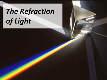 The Refraction of Light. Using a Ray Box Right now, you will have a chance to observe how rays of light react when passed through a concave or convex.