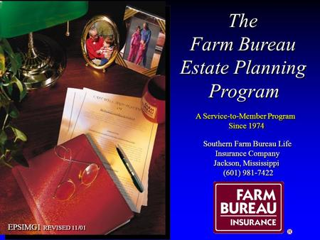The Farm Bureau Estate Planning Program The Farm Bureau Estate Planning Program A Service-to-Member Program Since 1974 A Service-to-Member Program Since.