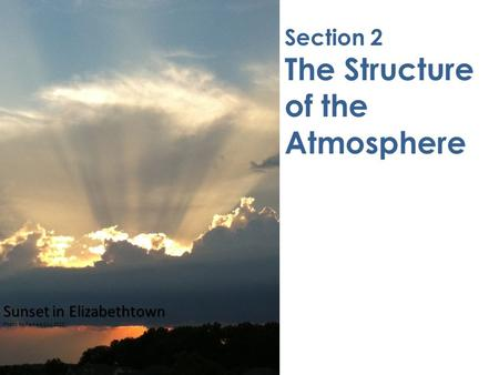 Section 2 The Structure of the Atmosphere Sunset in Elizabethtown Photo by Pamela Cox 2013.
