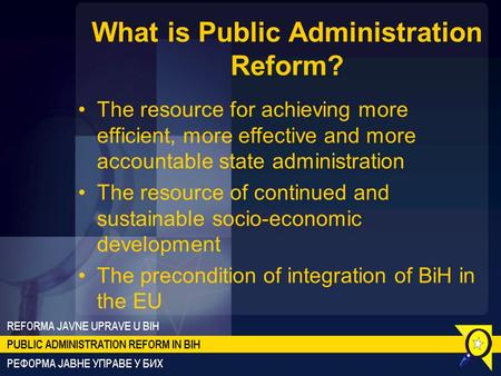 What is Public Administration Reform? The resource for achieving more efficient, more effective and more accountable state administration The resource.