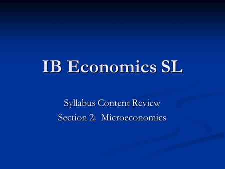 IB Economics SL Syllabus Content Review Section 2: Microeconomics.