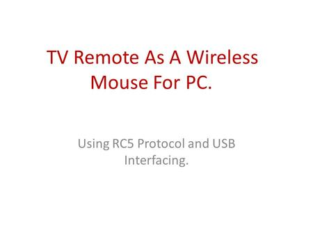 TV Remote As A Wireless Mouse For PC. Using RC5 Protocol and USB Interfacing.