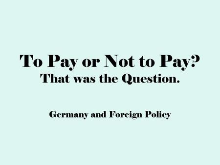 To Pay or Not to Pay? That was the Question. Germany and Foreign Policy.