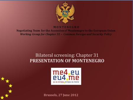 M O N T E N E G R O Negotiating Team for the Accession of Montenegro to the European Union Working Group for Chapter 31 – Common Foreign and Security Policy.