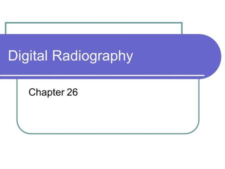 Digital Radiography Chapter 26. Digital radiographs Different from analog images (traditional radiographs). Filmless imaging using pixels. Instant images.
