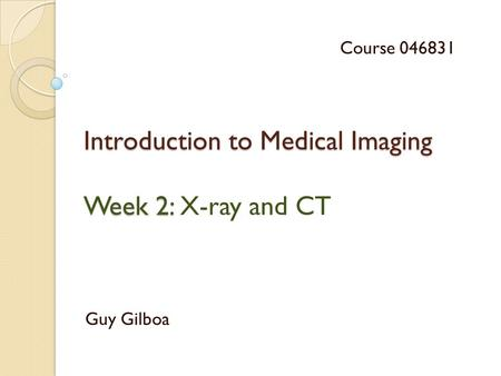 Introduction to Medical Imaging Week 2: X-ray and CT