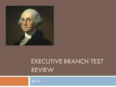 EXECUTIVE BRANCH TEST REVIEW 2014. Article II  What is the purpose of Article II?