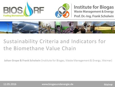 Www.biogasundenergie.de Sustainability Criteria and Indicators for the Biomethane Value Chain Johan Grope & Frank Scholwin (Institute for Biogas, Waste.