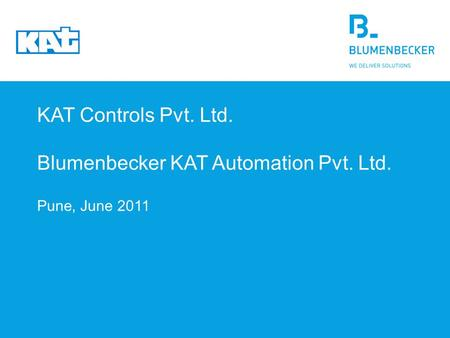 KAT Controls Pvt. Ltd. Blumenbecker KAT Automation Pvt. Ltd. Pune, June 2011.