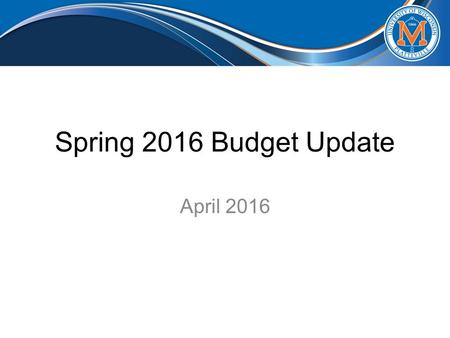 Spring 2016 Budget Update April 2016. Agenda Closing Balance Projections Budget Forecast Model Impact of Enrollment Changes Spring 2016 Enrollment FY16.