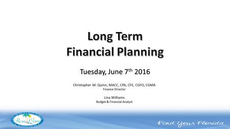 Christopher M. Quinn, MACC, CPA, CFE, CGFO, CGMA Finance Director Lina Williams Budget & Financial Analyst Tuesday, June 7 th 2016.