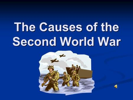 The Causes of the Second World War Cause #1: The Treaty of Versailles.