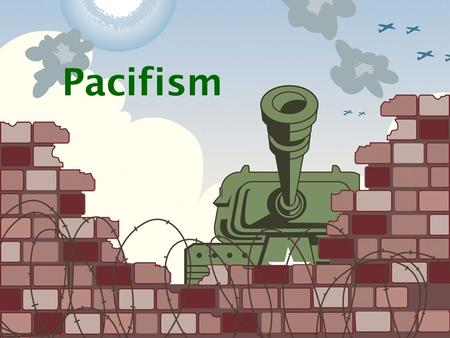 Pacifism. Pacifism is the belief that ALL war and violence is wrong Pacifists believe that war is a category of violence that is never necessary, so they.