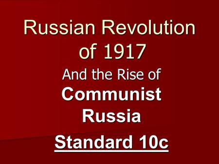 Russian Revolution of 1917 And the Rise of Communist Russia Standard 10c.