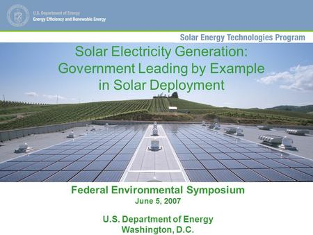Solar Electricity Generation: Government Leading by Example in Solar Deployment Federal Environmental Symposium June 5, 2007 U.S. Department of Energy.