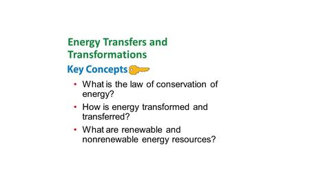 What is the law of conservation of energy? How is energy transformed and transferred? What are renewable and nonrenewable energy resources? Energy Transfers.