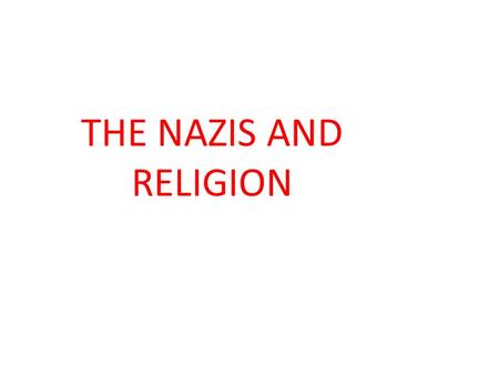 THE NAZIS AND RELIGION. THE BIG QUESTIONS What did Nazism and Christianity agree on? What did they disagree on? Did they cooperate?