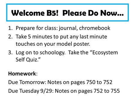 Welcome B5! Please Do Now… 1.Prepare for class: journal, chromebook 2.Take 5 minutes to put any last minute touches on your model poster. 3.Log on to schoology.