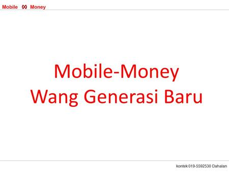 Kontek 019-5592530 Dahalan Mobile-Money Wang Generasi Baru.