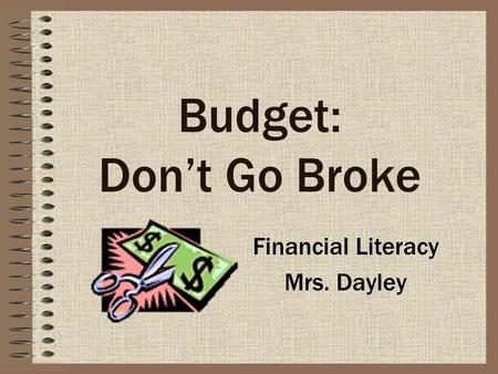 Budget: Don't Go Broke Financial Literacy Mrs. Dayley.