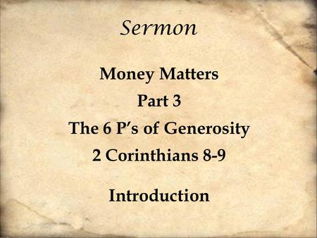Sermon Money Matters Part 3 The 6 P's of Generosity 2 Corinthians 8-9 Introduction.