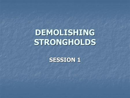 DEMOLISHING STRONGHOLDS SESSION 1. FOUNDATIONS FOR BIBLICAL COUNSELLING AIMS OF THIS COURSE: AIMS OF THIS COURSE: Foundation for the ministry of setting.