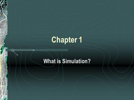 Chapter 1 What is Simulation?. Fall 2001 IMSE643 Industrial Simulation What's Simulation? Simulation – A broad collection of methods and applications.