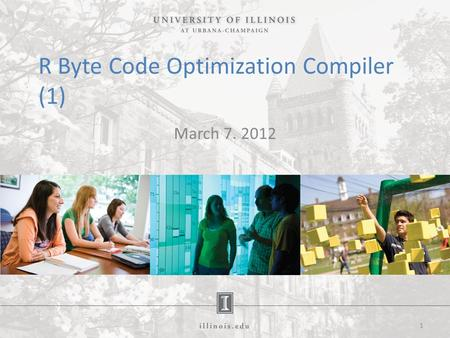 R Byte Code Optimization Compiler (1) March 7. 2012 1.