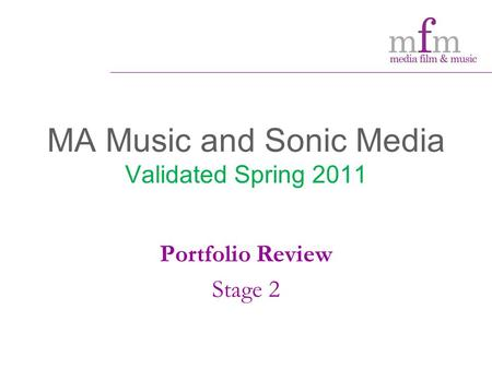 MA Music and Sonic Media Validated Spring 2011 Portfolio Review Stage 2.