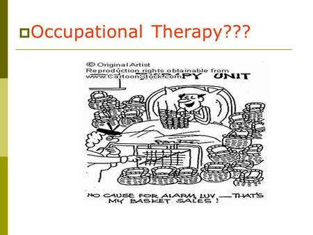 " Occupational Therapy???.  Occupational Therapy is a health profession that views ""health"" as a balance of psychological, social, emotional, spiritual."