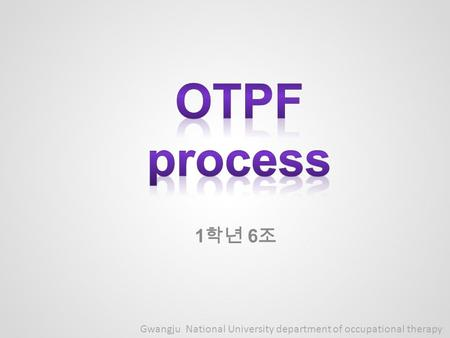 1 학년 6 조 Gwangju National University department of occupational therapy.