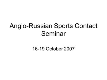 Anglo-Russian Sports Contact Seminar 16-19 October 2007.