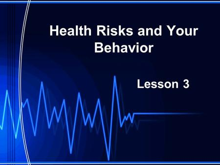 Health Risks and Your Behavior Lesson 3. Risk Behaviors (RBs) Actions that can potentially threaten your health and/OR the health of others YOU control.