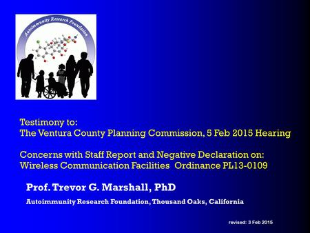 Marshall _ The Ventura County Planning Commission, 5 Feb 2015 Prof. Trevor G. Marshall, PhD Autoimmunity Research Foundation, Thousand Oaks, California.