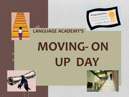THE LANGUAGE ACADEMY'S MOVING- ON UP DAY. 1. Grades 2. Student Citizenship & Expectations 3. FUNS 4. Dress Code 5. Parent Communication 6. Cell Phone.