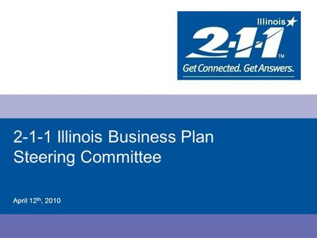 2-1-1 Illinois Business Plan Steering Committee April 12 th, 2010.