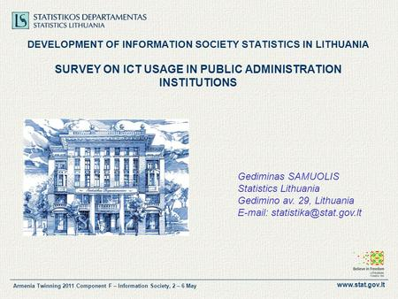 Www.stat.gov.lt Armenia Twinning 2011 Component F – Information Society, 2 – 6 May DEVELOPMENT OF INFORMATION SOCIETY STATISTICS IN LITHUANIA SURVEY ON.